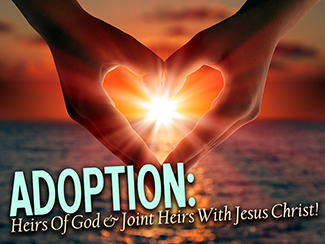 ADOPTION: Heirs Of God & Joint Heirs With Jesus Christ!