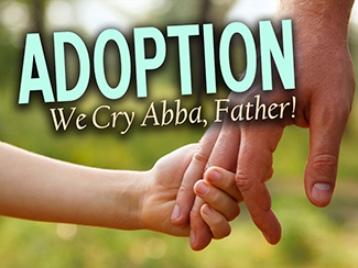 ADOPTION: We Cry Abba, Father!