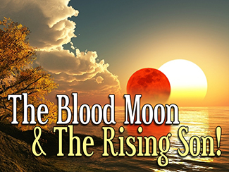 The Blood Moon & The Rising Son!