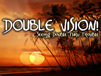 Double Vision: Seeing Double Thru Trouble!