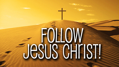 Follow Jesus Christ!