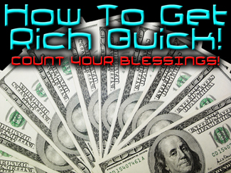 How To Get Rich Quick: Count Your Blessings!
