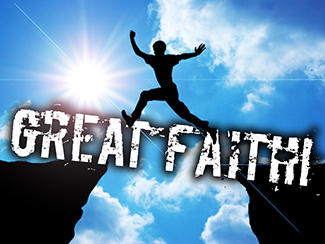 Great Faith!