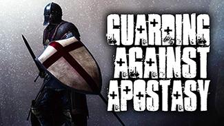Guarding Against Apostasy!
