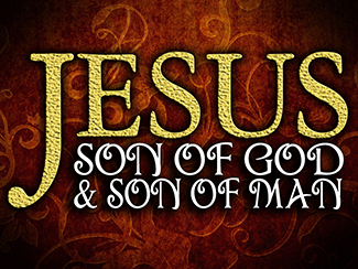 JESUS: Son Of God - Son Of Man!