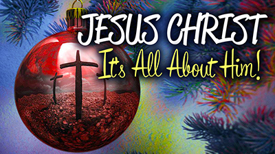 Jesus Christ: It's All About Him!