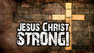 Jesus Christ Strong - 2015!