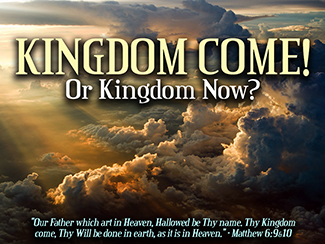 Kingdom Come? Or Kingdom Now?