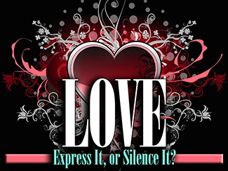 LOVE: Express It or Silence It!