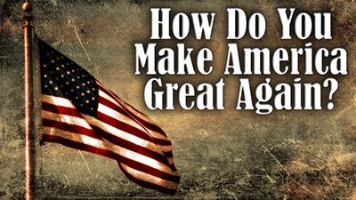 How Do You Make America Great Again!
