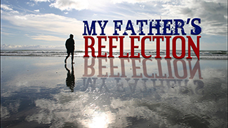 My Father's Reflection!