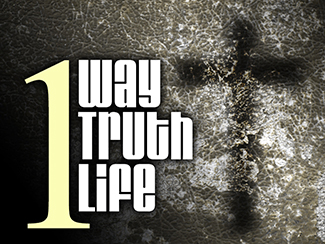 One Way, One Truth, One Life!