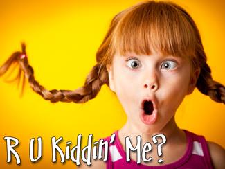 R U Kiddin Me?