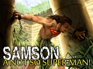 Samson: A Not So Super Man!