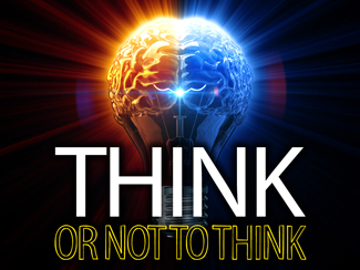 THINK: Or Not To Think!