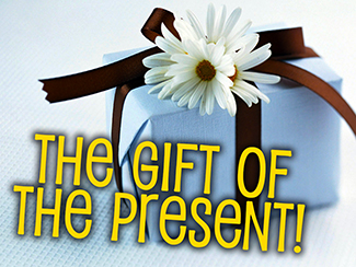 The Gift Of The Present!
