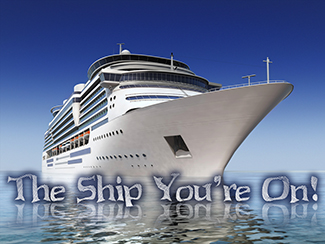 The Ship You're On!