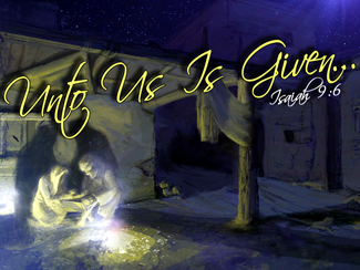 Unto Us Is Given...