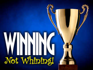 Winning Not Whining!