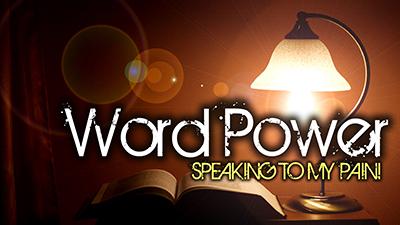 Word Power: Speaking To My Pain!